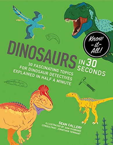Download Dinosaurs in 30 Seconds (Kids 30 Second) 1782405291