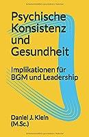 Psychische Konsistenz und Gesundheit: Implikationen fuer BGM und Leadership