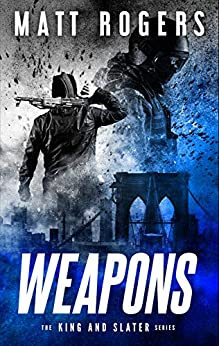 Weapons: A King & Slater Thriller (The King & Slater Series Book 1) by [Rogers, Matt]