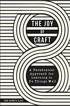 [Claes, Zane]のThe Joy of Craft: A Paradoxical Approach for Learning to Do Things Well (English Edition)