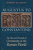 Augustus to Constantine: The Rise and Triumph of Christianity in the Roman World
