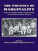 The Politics of Marginality: Race, the Radical Right and Minorities in Twentieth Century Britain