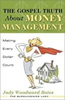 The Gospel Truth About Money Management: Making Every Dollar Count