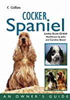 Cocker Spaniel: An Owner's Guide (Collins Dog Owner's Guides)