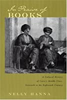 In Praise of Books: A Cultural History of Cairo's Middle Class, Sixteenth to the Eighteenth Century (Middle East Studies Beyond Dominant Paradigms)