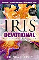 IRIS Devotional: Create a New Vision for Love, Relationship, and Self (Incredible Resilience and Inner Strength Series)