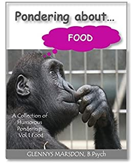 Pondering About ... Food: A Collection Of Humorous Vignettes About Food by [Marsdon, Glennys]