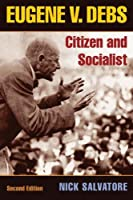 Eugene V. Debs: Citizen and Socialist (The Working Class in American History)