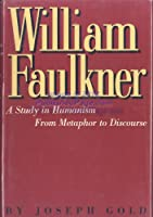 William Faulkner: A Study in Humanism from Metaphor to Discourse