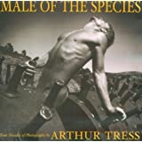 Male of the Species: Four Decades of Photgraphy of Arthur Tress