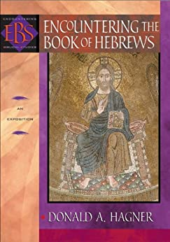 Encountering the Book of Hebrews (Encountering Biblical Studies): An Exposition by [Hagner, Donald A.]