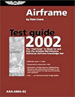 "Airframe Test Guide 2002: The ""Fast-Track"" to Study for and Pass the Aviation Maintenance Technician Airframe Knowledge Test (Fast-Track Series Guide)"