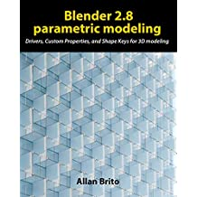 Blender 2.8 parametric modeling: Drivers, Custom Properties, and Shape Keys for 3D modeling