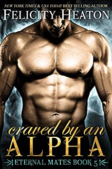 Craved by an Alpha (Eternal Mates Paranormal Romance Series Book 5) by [Heaton, Felicity]