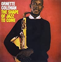 THE SHAPE OF THE JAZZ TO COME