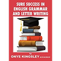Sure Success in English Language Grammar, Tenses, Aspects, Essays & Letter Writings. ( for Competitive Exams in A/Levels & GCSE)