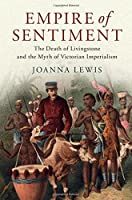 Empire of Sentiment: The Death of Livingstone and the Myth of Victorian Imperialism