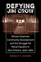 Defying Jim Crow: African American Community Development and the Struggle for Racial Equality in New Orleans, 1900-1960 (Voices of the South)