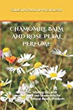 CHAMOMILE BALM AND ROSE PETAL PERFUME: Recipes for Infusing Oils with Lavender Rose and Chamomile for Homemade DIY Natural Beauty Products (Lavender Mint Lips) [並行輸入品]