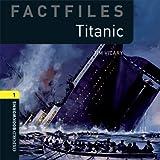 Factfiles: Titanic: 400 Headwords (Oxford Bookworms ELT)