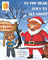 DJ THE BEAR GOES TO SEE SANTA: A Book About A Bear With Autism (Healthy Minds Create Healthy Futures)