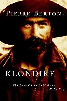 Klondike: The Last Great Gold Rush, 1896-1899 by [Berton, Pierre]