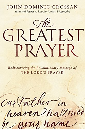 Download The Greatest Prayer: Rediscovering the Revolutionary Message of the Lord's Prayer 0061875686