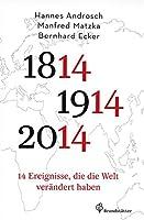 14 Ereignisse, die die Welt veraendert haben: 1814 - 1914 - 2014