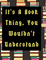 It's A Book Thing, You Wouldn't Understand: 130 Page Journal with Inspirational Quotes on each page. Ideal Gift for Family and Friends. Undated so can be used at anytime.