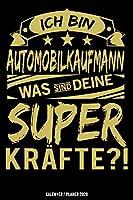 Ich bin Automobilkaufmann was sind deine Superkraefte?!: Automobilkaufmann Kalender 2020 Geschenk Lustig / Taschenkalender 2020 / Terminplaner 2020 / Jahresplaner 2020 / DIN A5 12 Monate Januar bis Dezember / Jede Woche eine Seite
