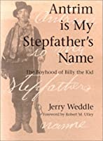 Antrim Is My Stepfather's Name: The Boyhood of Billy the Kid (HISTORICAL MONOGRAPH)