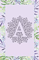 A: Journal, Notebook, Planner, Diary to Organize Your Life - Initial Monogram Letter A - Wide Ruled Line Paper - 6x9 in - Lovely and cute floral Single Line A Sketch Mandala perfect gift for birthdays celebrations, holidays and more - Letter Women Journal