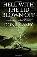Hell With the Lid Blown Off (Alafair Tucker Mystery)
