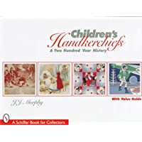 Children's Handkerchiefs: A Two Hundred Year History (A Schi…
