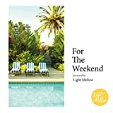 For The Weekend -presented by Light Mellow-