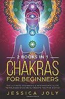Charkas for beginners: 2 books in 1 - The Ultimate Beginner's & Intermediate Guide to Balance Chakras & Radiate Positive Energy