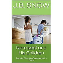 Narcissist and His Children: Parental Alienation Syndrome at Its Finest (Transcend Mediocrity Book 177)