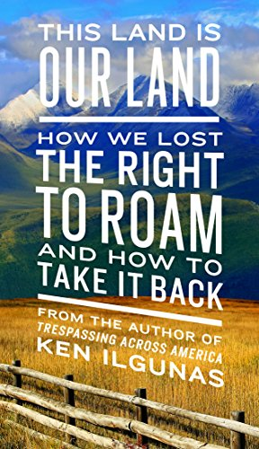 This Land Is Our Land: How We Lost the Right to Roam and How to Take It Back