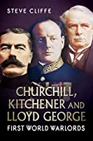 Churchill, Kitchener & Lloyd George: First World Warlords