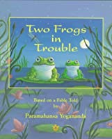 Two Frogs in Trouble: Based on a Fable Told by Paramahansa Yogananda by Natalie Hale Paramahansa Yogananda(1998-03-01)