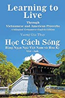 Learning to Live Through Vietnamese and American Proverbs: A Bilingual Vietnamese-English Edition