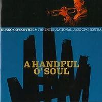 Handful O'Soul by Dusko Gojkovic