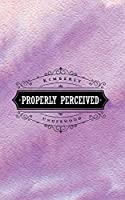 Properly Perceived