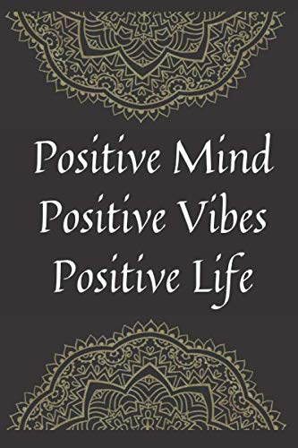 Positive Mind Positive Vibes Positive Life Notebook Dairy Exercise Tracker: Yoga Journal For Inspirational Yoga Person To Do Journaling  Its A Daily Food and Exercise Journal with Mindfulness Journals Quotes