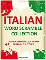 Italian Word Scramble Collection: 200 Amazing Italian Word Scramble Puzzles!