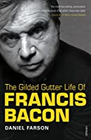 Gilded Gutter Life of Francis Bacon