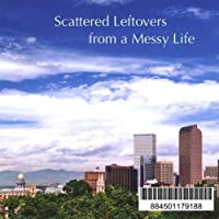 Scattered Leftovers from a Messy Life