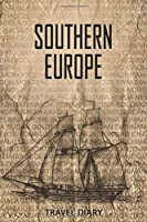 Southern Europe Travel Diary: Travel and vacation diary for Southern Europe. A logbook with important pre-made pages and many free sites for your travel memories. For a present, notebook or as a parting gift
