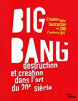 Big Bang: Creation and Destruction in 20th Century Art