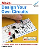 Make- Design Your Own Circuits: 17 Exciting Design Ideas for New Electronics Projects (Make:)